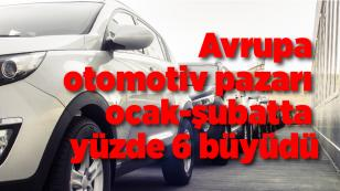 Avrupa otomotiv pazarı ocak-şubatta yüzde 6 büyüdü