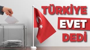 Sandıkların tamamı açıldı, Türkiye 'EVET' dedi!