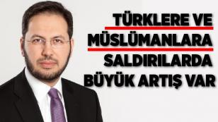 Türklere ve Müslümanlara saldırılarda büyük artış var
