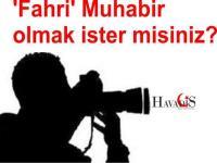 'Fahri' Muhabir olmak ister misiniz?