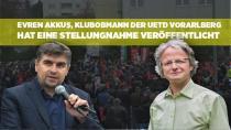 Evren Akkuş, Klubobmann der UETD Vorarlberg hat eine Stellungnahme veröffentlicht