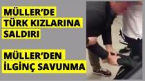 Müller mağazasında Türk kızlarına saldırı!